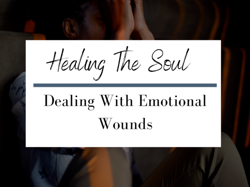 Healing The Soul Dealing With Emotional Wounds
